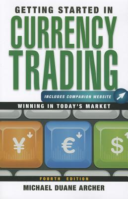 Getting Started in Currency Trading + Companion Website By Archer, Michael D.